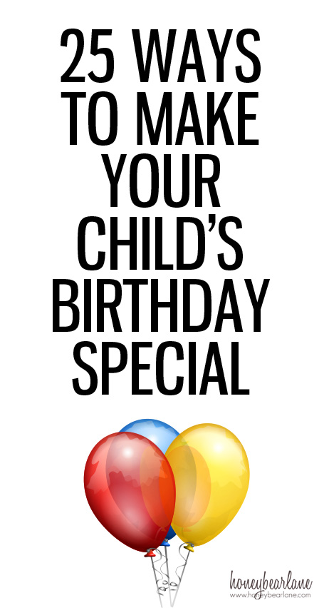 a7e11a66b 25 Ways to Make Your Child s Birthday Special - Honeybear Lane