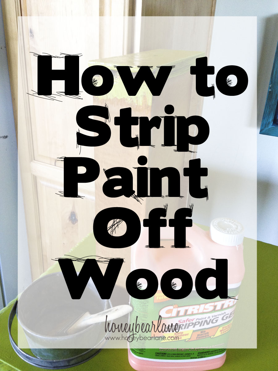 How To Strip Paint Off Wood Honeybear Lane